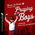 Praying for Boys: Asking God for the Things They Need Most Audiobook by Brooke McGlothlin Narrated by Brooke McGlothlin