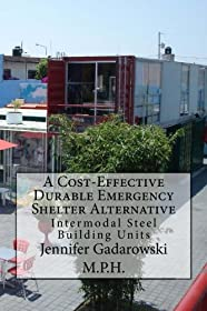 A Cost-Effective Durable Emergency Shelter Alternative: Intermodal Steel Building Units