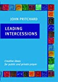 Leading Intercessions: Creative Ideas for Public and Private Prayer (0814618278) by Pritchard, John