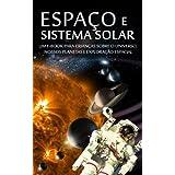 ESPAÇO e SISTEMA SOLAR - Um e-book para crianças sobre o Universo, nossos planetas e Exploração Espacial (Português...