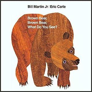 Brown Bear, Brown Bear, What Do You See? | [Bill Martin, Eric Carle]
