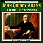 John Quincy Adams and the Right of Petition | Henry Cabot Lodge,Theodore Roosevelt