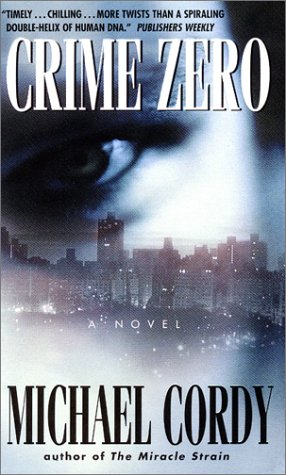 Crime Zero: A Novel, Michael Cordy