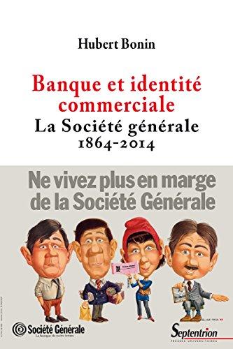 banque-et-identite-commerciale-la-societe-generale-1864-2014-histoire-et-civilisations