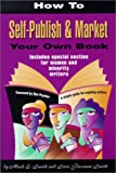 img - for How to Self-Publish & Market Your Own Book: A Simple Guide for Aspiring Writers Includes Special Section for Women & Minority Writers book / textbook / text book