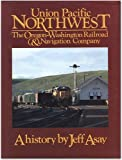 Union Pacific Northwest: The Oregon-Washington Railroad & Navigation Company