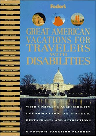 Great American Vacations for Travelers with Disabilities: With Complete Accessibility Information on Hotels, Restaurants and Attractions (Fodor's ... Vacations for Travelers With Disabilities)