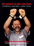 The World Is Not for Sale: Farmers Against Junk Food (1859844057) by Bove, Jose
