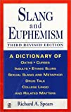 Slang and Euphemism: A Dictionary of Oaths, Curses, Insults, Ethnic Slurs, Sexual Slang and Metaphor, Drug Talk, College Lingo, and Related Matters (0451203712) by Spears, Richard A.