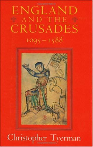 England and the Crusades, 1095-1588, CHRISTOPHER TYERMAN