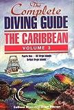 The Complete Diving Guide: The Caribbean, Volume 3 (Puerto Rico/US Virgin Islands/British Virgin Islands)