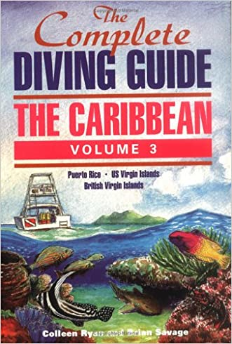 The Complete Diving Guide: The Caribbean, Volume 3 (Puerto Rico/US Virgin Islands/British Virgin Islands)