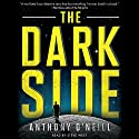 The Dark Side Audiobook by Anthony O'Neill Narrated by Steve West