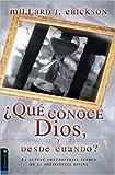 Que Conoce Dios: y desde Cuando? La Actual Controversia Acerca de la Presciencia Divina (Spanish Edition) (0829744479) by Erickson, Millard J.