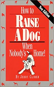 How To Raise A Dog When Nobodys Home by Penny Dreadful Pr