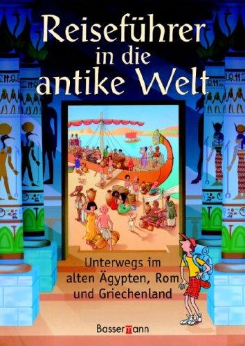 Reiseführer in die antike Welt: Unterwegs im