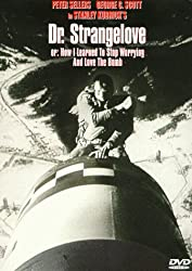 Dr. Strangelove: Or, How I Learned to Stop Worrying and Love the Bomb