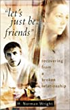 Let's Just Be Friends: Recovering from a Broken Relationship (080075803X) by Wright, H. Norman