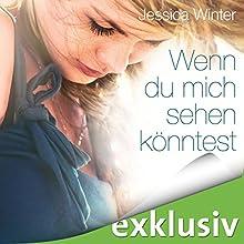 Wenn du mich sehen könntest Hörbuch von Jessica Winter Gesprochen von: Bastian Korff, Carolin Sophie Göbel