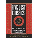 Five Lost Classics: Tao, Huang-lao, and  Yin-yang in Han China (Classics of Ancient China)