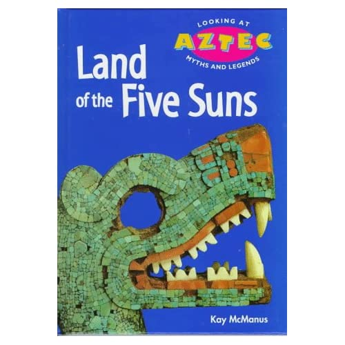 Land of the Five Suns (Looking at Aztec Myths and Legends), McManus, Kay