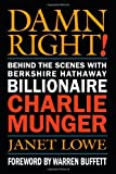 Damn Right: Behind the Scenes with Berkshire Hathaway Billionaire Charlie Munger (0471446912) by Lowe, Janet