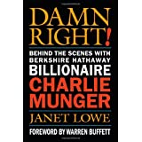Damn Right!: Behind the Scenes with Berkshire Hathaway Billionaire Charlie Munger (Finance & Investments)by Janet C. Lowe