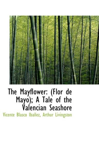 The Mayflower: (Flor de Mayo); A Tale of the Valencian Seashore