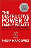 img - for The Destructive Power of Family Wealth: A Guide to Succession Planning, Asset Protection, Taxation and Wealth Management (The Wiley Finance Series) book / textbook / text book
