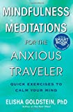 Mindfulness Meditations for the Anxious Traveler: Quick Exercises to Calm Your Mind