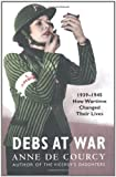 img - for Debs at War: 1939-1945: 1939-45 by de Courcy, Anne (2006) Paperback book / textbook / text book