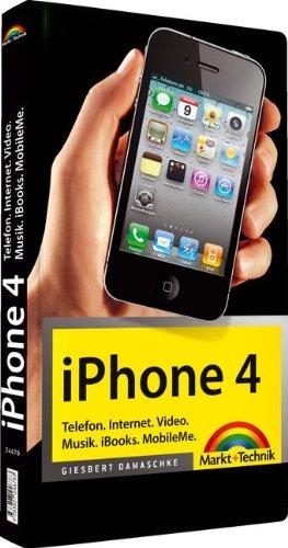 iPhone 4 - Telefon. Internet. Video. Musik. GPS. iBooks. MobileMe (Macintosh Bücher)