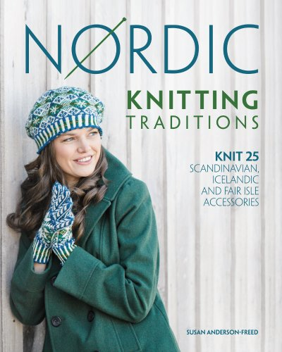 Nordic Knitting Traditions: Knit 30+ Scandinavian, Fair Isle and Icelandic Accessories