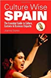 img - for Culture Wise Spain: The Essential Guide to Culture, Customs and Business Etiquette (Culture Wise) by Joanna Styles (1-Jan-2008) Paperback book / textbook / text book