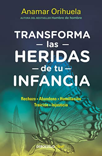 Transforma las heridas de tu infancia:Rechazo - Abandono - Humillación - Traición - Injusticia / Heal the Wounds of Your Youth  [Orihuela, Anamar] (Tapa Blanda)