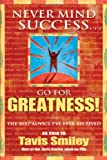 Never Mind Success - Go For Greatness!: The Best Advice I've Ever Received (1401910629) by Smiley, Tavis