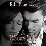 A Divine Life: The Divine Trilogy | R.E. Hargrave