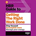 HBR Guide to Getting the Right Work Done |  Harvard Business Review
