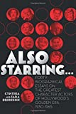 Also Starring...: Forty Biographical Essays on the Greatest Character Actors of Hollywood's Golden Era, 1930-1965