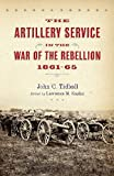 img - for The Artillery Service in the War of the Rebellion, 1861-65 book / textbook / text book