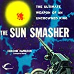The Sun Smasher: Interstellar Patrol, Book 3 (       UNABRIDGED) by Edmond Hamilton Narrated by James C. Lewis