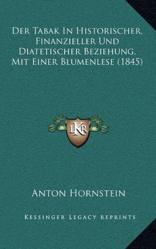 Der Tabak in Historischer, Finanzieller Und Diatetischer Beziehung, Mit Einer Blumenlese (1845)