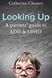 Looking Up - A parents guide to ADD and ADHD