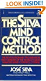 The Silva Mind Control Method: The Revolutionary Program by the Founder of the World's Most Famous Mind Control Course