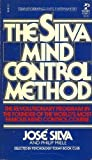 The Silva Mind Control Method: The Revolutionary Program by the Founder of the World's Most Famous Mind Control Course (0671452843) by Jose Silva