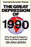 The Great Depression of 1990: Why it's got to happen---How to protect yourself (0671640224) by Ravi Batra