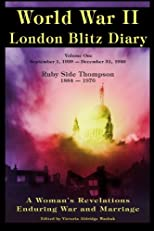 World War II London Blitz Diary: A Woman's Revelations Enduring War and Marriage