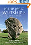 Prehistoric Wiltshire: An Illustrated...