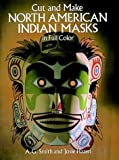 Cut & Make North American Indian Masks in Full Color (0486260887) by Smith, A. G.