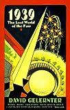 1939: Lost World of Fair (038072748X) by Gelernter, David